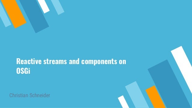 Reactive streams and components on OSGi Christian Schneider