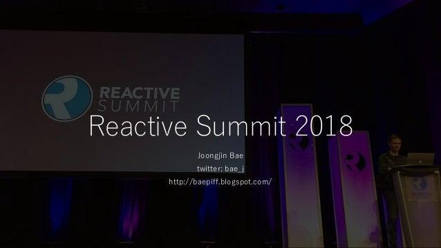 Reactive Summit 2018 Joongjin Bae twitter: bae_j http://baepiff.blogspot.com/