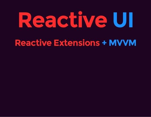 Reactive UI Reactive Extensions + MVVM