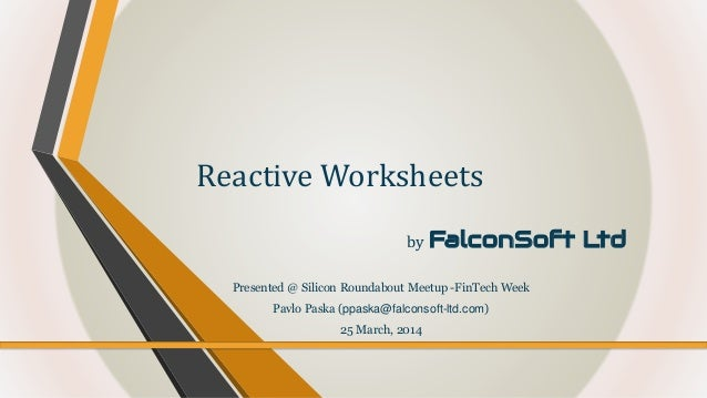 by FalconSoft Ltd Reactive Worksheets Presented @ Silicon Roundabout Meetup -FinTech Week Pavlo Paska (ppaska@falconsoft-l...