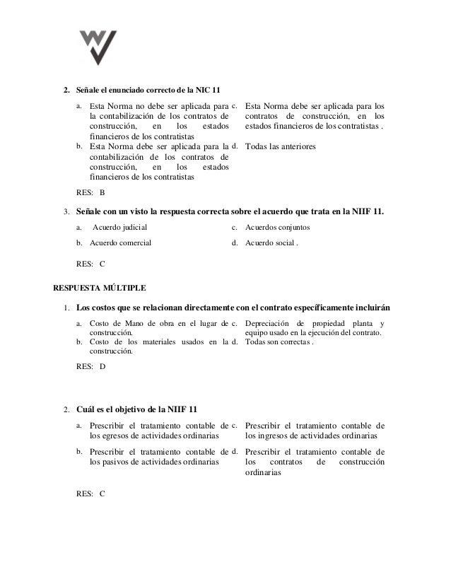 2. Señale el enunciado correcto de la NIC 11 a. Esta Norma no debe ser aplicada para la contabilización de los contratos d...