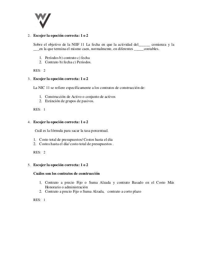2. Escojer la opoción correcta: 1 o 2 Sobre el objetivo de la NIIF 11 La fecha en que la actividad del______ comienza y la...