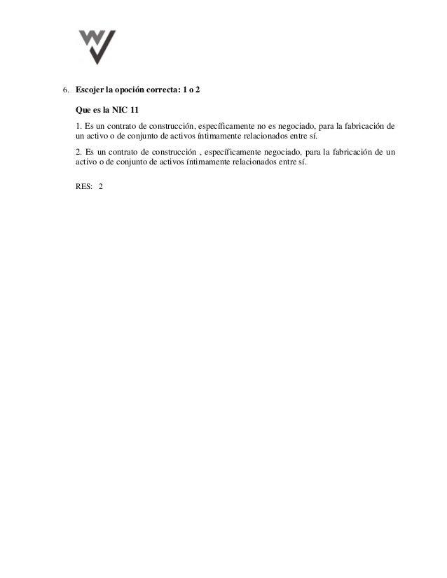 6. Escojer la opoción correcta: 1 o 2 Que es la NIC 11 1. Es un contrato de construcción, específicamente no es negociado,...