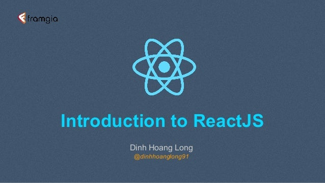 Introduction to ReactJS Dinh Hoang Long @dinhhoanglong91