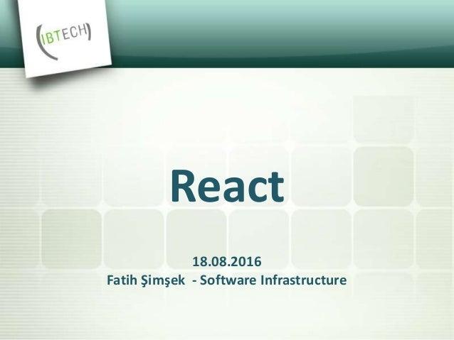 18.08.2016 Fatih Şimşek - Software Infrastructure React
