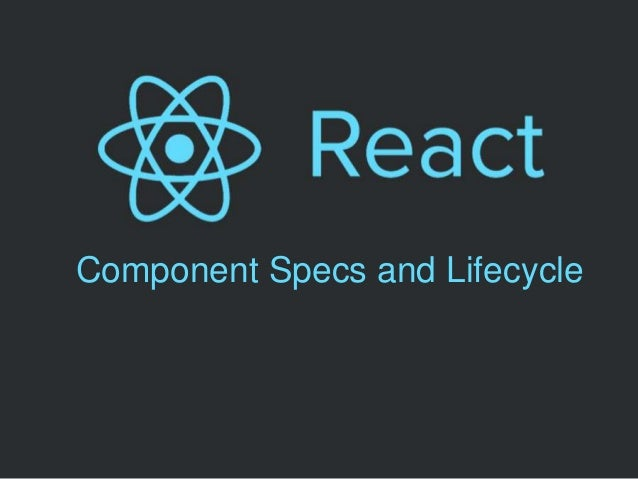 Component Specs and Lifecycle