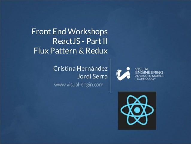 Front End Workshops ReactJS - Part II Flux Pattern & Redux Cristina Hernández Jordi Serra