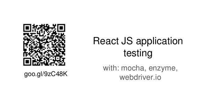 React JS application testing with: mocha, enzyme, webdriver.iogoo.gl/9zC48K