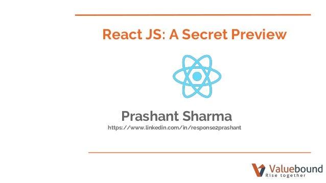 React JS: A Secret Preview Prashant Sharma https://www.linkedin.com/in/response2prashant