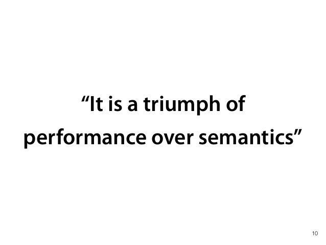 """It is a triumph of performance over semantics"" 10"