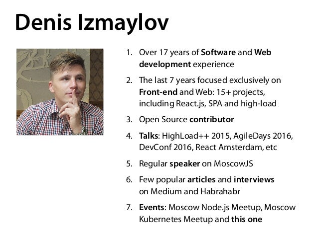 Denis Izmaylov 1. Over 17 years of Software and Web development experience 2. The last 7 years focused exclusively on Fron...