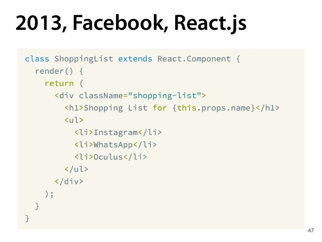 2013, Facebook, React.js XML-like constructions in JavaScript code to explain Components tree 48