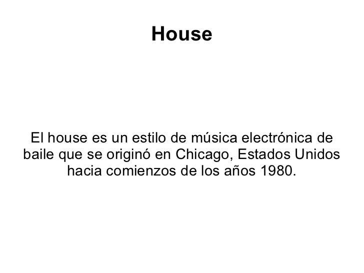 House El house es un estilo de música electrónica de baile que se originó en Chicago, Estados Unidos hacia comienzos de lo...