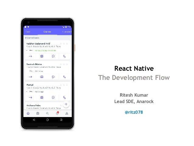 React Native The Development Flow @ritz078 Ritesh Kumar Lead SDE, Anarock