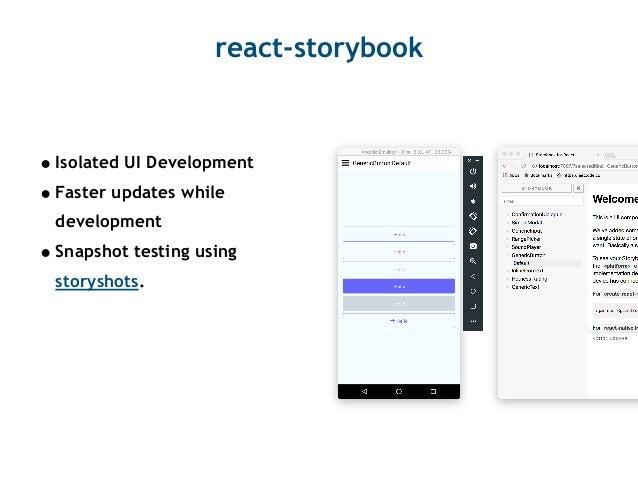 react-storybook •Isolated UI Development •Faster updates while development •Snapshot testing using storyshots.