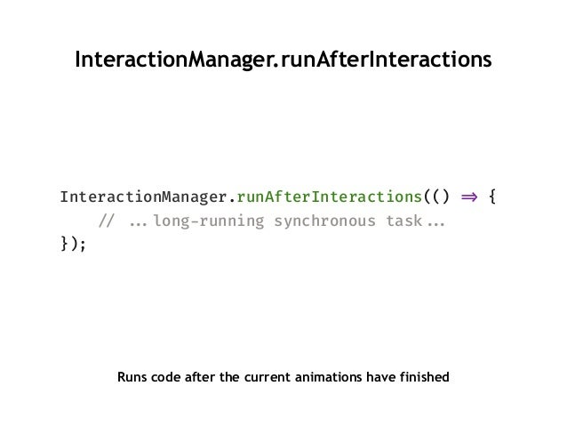 """InteractionManager.runAfterInteractions InteractionManager.runAfterInteractions(() """"=> { """"// """"""""...long-running synchronous..."""