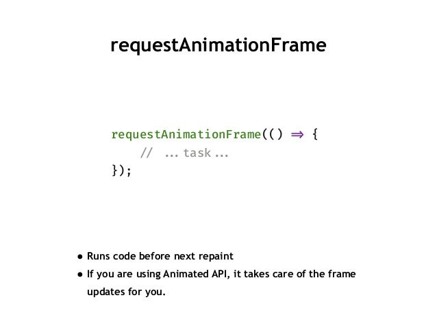 """requestAnimationFrame requestAnimationFrame(() """"=> { """"// """"""""...task""""""""... }); • Runs code before next repaint • If you are u..."""