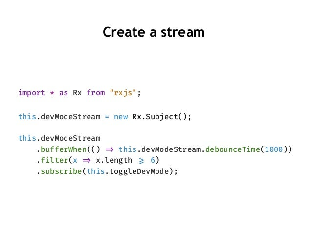 """import * as Rx from """"rxjs""""; this.devModeStream = new Rx.Subject(); this.devModeStream .bufferWhen(() """"=> this.devModeStrea..."""