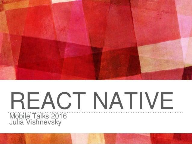 REACT NATIVEMobile Talks 2016 Julia Vishnevsky