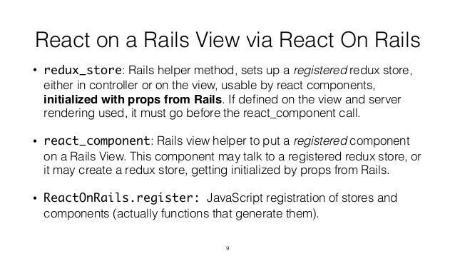 React on a Rails View via React On Rails • redux_store: Rails helper method, sets up a registered redux store, either in c...