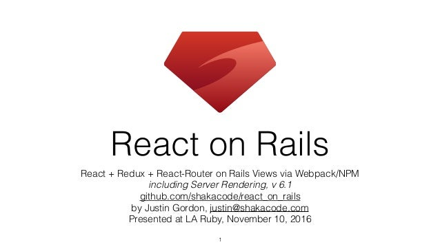 React on Rails React + Redux + React-Router on Rails Views via Webpack/NPM including Server Rendering, v 6.1 github.com/sh...