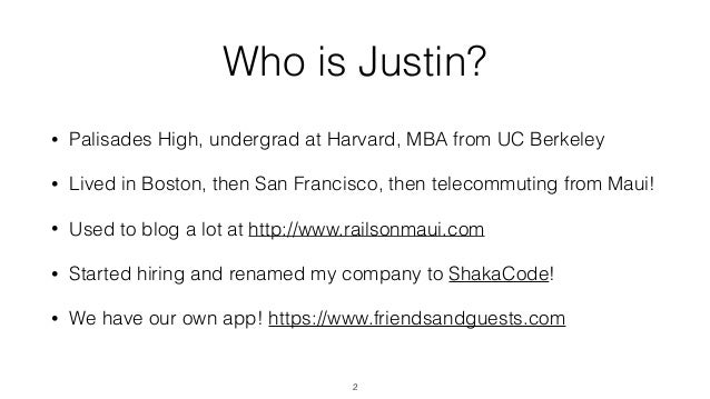 Who is Justin? • Palisades High, undergrad at Harvard, MBA from UC Berkeley • Lived in Boston, then San Francisco, then te...