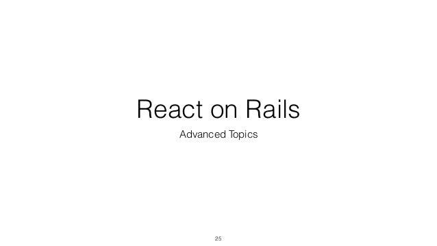 React on Rails Advanced Topics 25