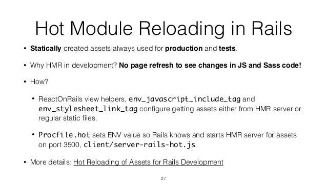 Hot Module Reloading in Rails • Statically created assets always used for production and tests. • Why HMR in development? ...