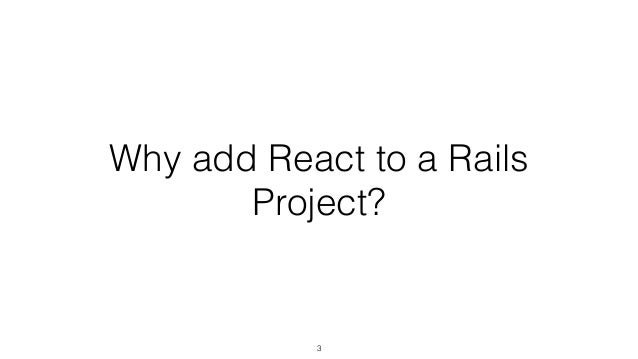Why add React to a Rails Project? 3
