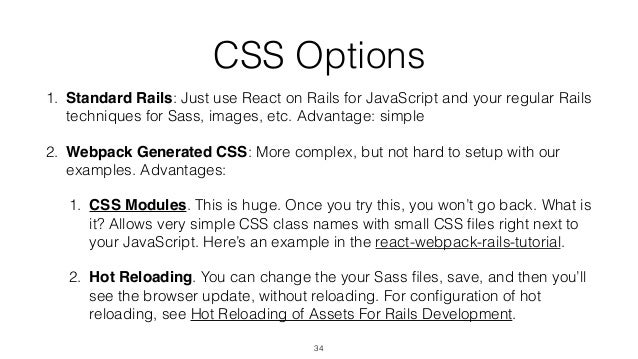 CSS Options 1. Standard Rails: Just use React on Rails for JavaScript and your regular Rails techniques for Sass, images, ...