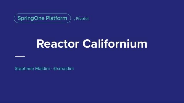 Reactor Californium Stephane Maldini - @smaldini