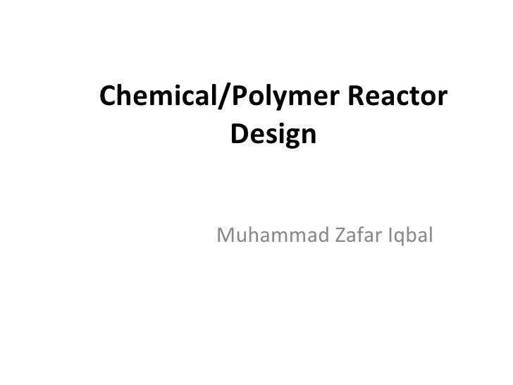 Chemical/Polymer Reactor Design Muhammad Zafar Iqbal