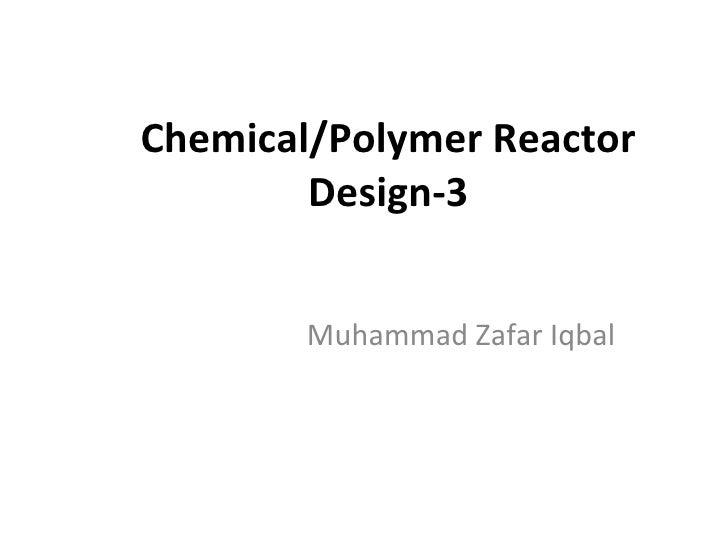 Chemical/Polymer Reactor Design-3 Muhammad Zafar Iqbal