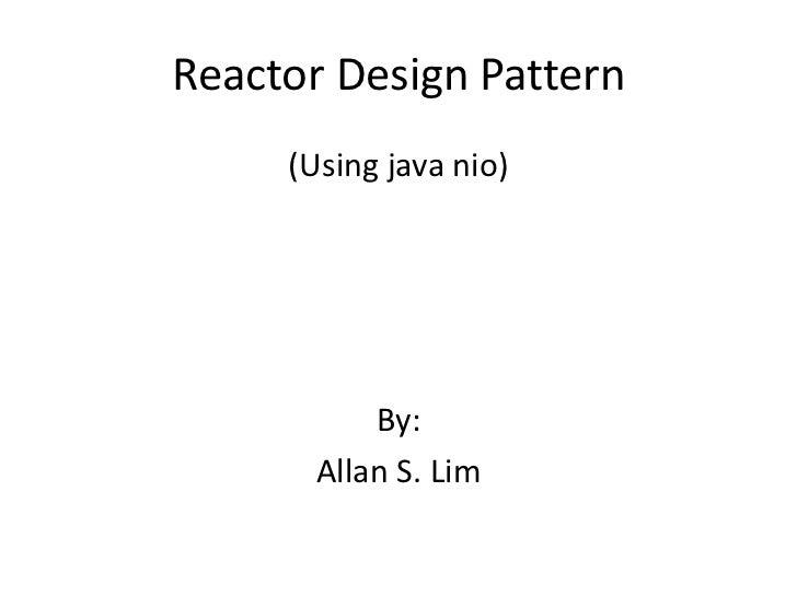 Reactor Design Pattern<br />(Using java nio)<br />By: <br />Allan S. Lim<br />