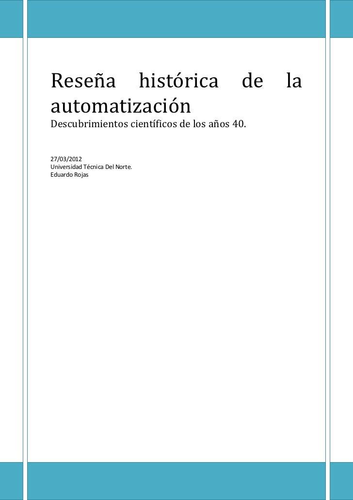 Reseña histórica                         de   laautomatizaciónDescubrimientos científicos de los años 40.27/03/2012Univers...