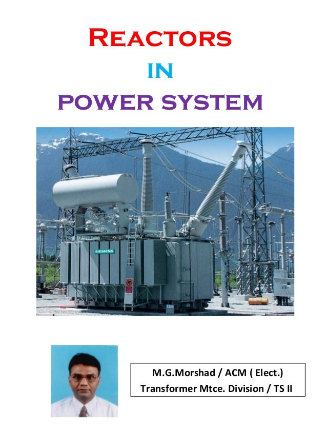 Reactors in power system M.G.Morshad / ACM ( Elect.) Transformer Mtce. Division / TS II