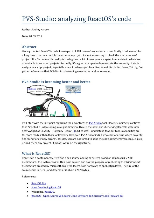 PVS-Studio: analyzing ReactOS's code Author: Andrey Karpov Date: 01.09.2011 Abstract Having checked ReactOS's code I manag...