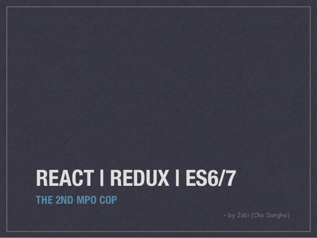 REACT | REDUX | ES6/7 THE 2ND MPO COP – by Jabi (Cho Dongho)