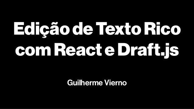 EdiçãodeTextoRico comReacteDraft.js Guilherme Vierno