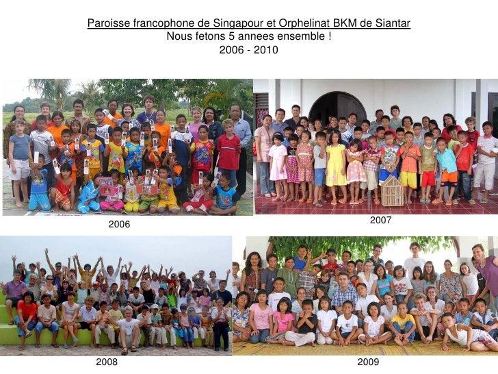 Paroisse francophone de Singapour et Orphelinat BKM de Siantar                Nous fetons 5 annees ensemble !             ...
