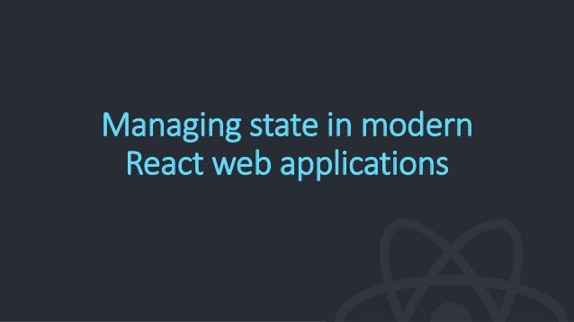Managing state in modern React web applications