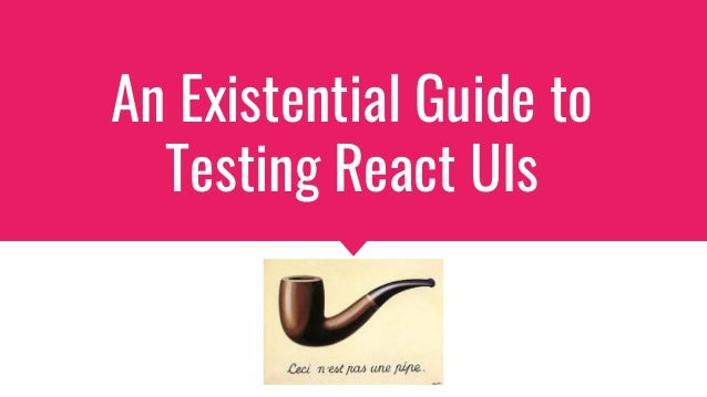 An Existential Guide to Testing React UIs