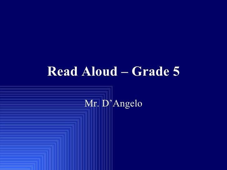 Read Aloud – Grade 5 Mr. D'Angelo