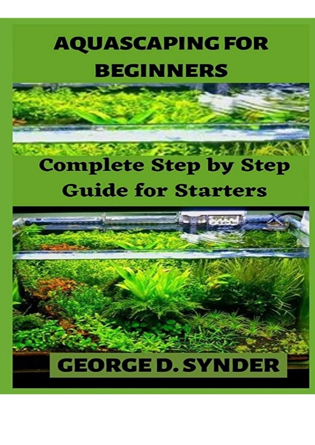 Read Book Aquascaping For Beginners Complete Step By Step Guide For S