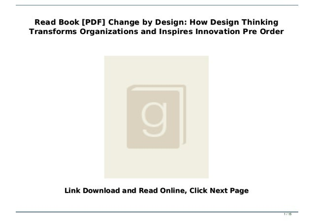 Read Book Pdf Change By Design How Design Thinking Transforms Orga