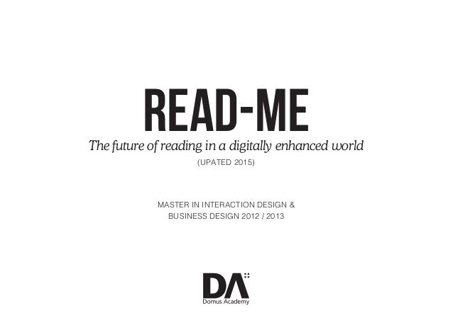 MASTER IN INTERACTION DESIGN & BUSINESS DESIGN 2012 / 2013 READ-METhe future of reading in a digitally enhanced world (UPA...