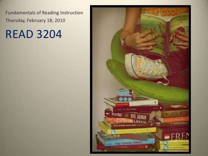 Fundamentals of Reading Instruction<br />Thursday, February 18, 2010<br />READ 3204 <br />