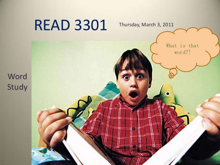 READ 3301<br />Thursday, March 3, 2011<br />What is that word?!<br />Word Study<br />