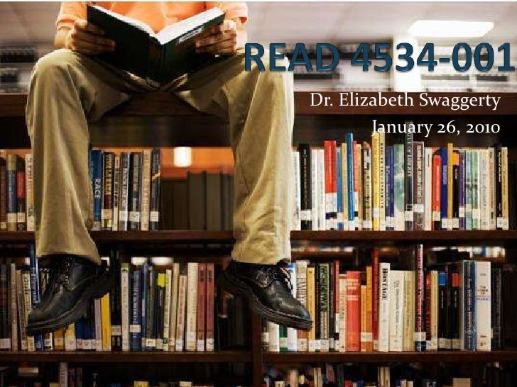 READ 4534-001<br />Dr. Elizabeth Swaggerty<br />January 26, 2010<br />