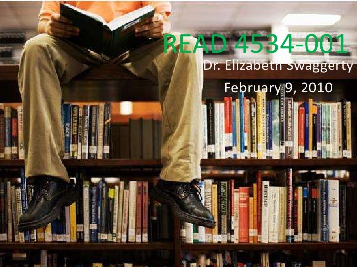READ 4534-001<br />Dr. Elizabeth Swaggerty<br />February 9, 2010<br />